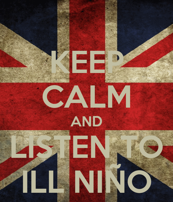 KEEP CALM AND LISTEN TO ILL NIÑO
