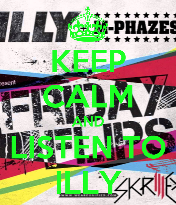 KEEP CALM AND LISTEN TO ILLY