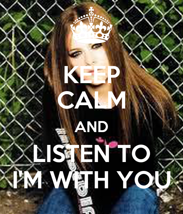KEEP CALM AND LISTEN TO I'M WITH YOU