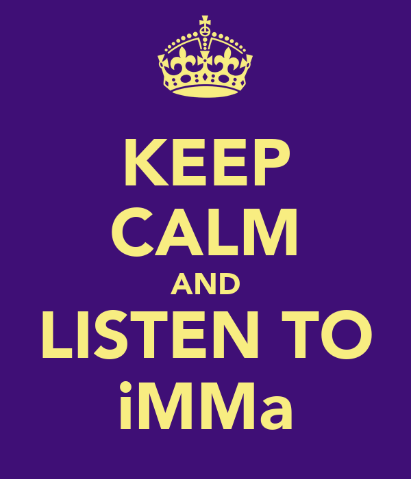 KEEP CALM AND LISTEN TO iMMa