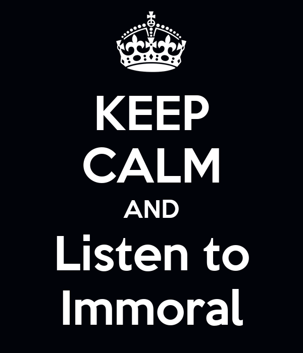 KEEP CALM AND Listen to Immoral