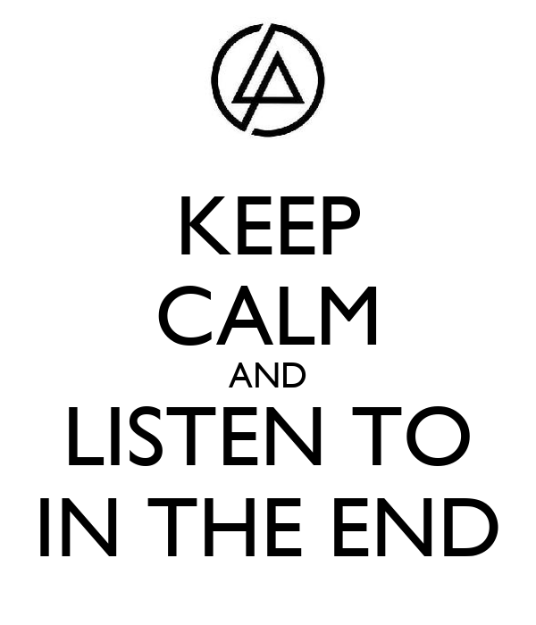 KEEP CALM AND LISTEN TO IN THE END