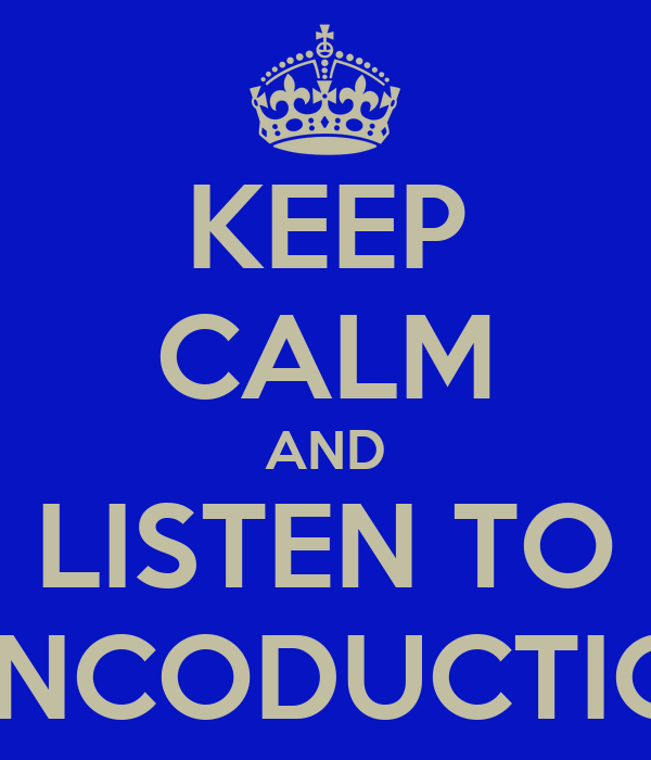KEEP CALM AND LISTEN TO INCODUCTIC
