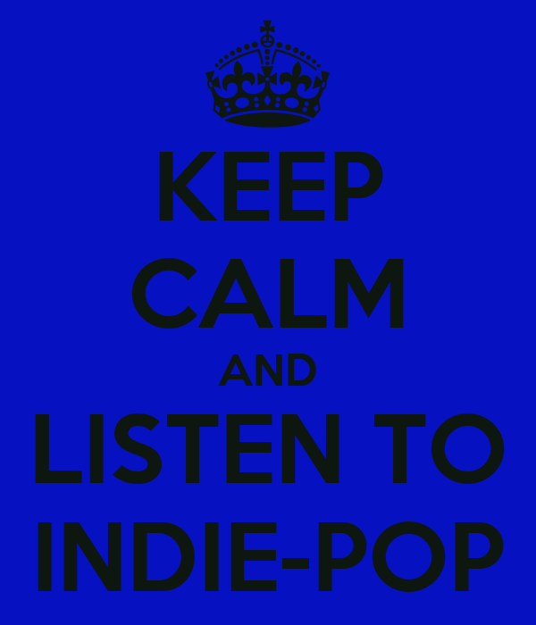 KEEP CALM AND LISTEN TO INDIE-POP