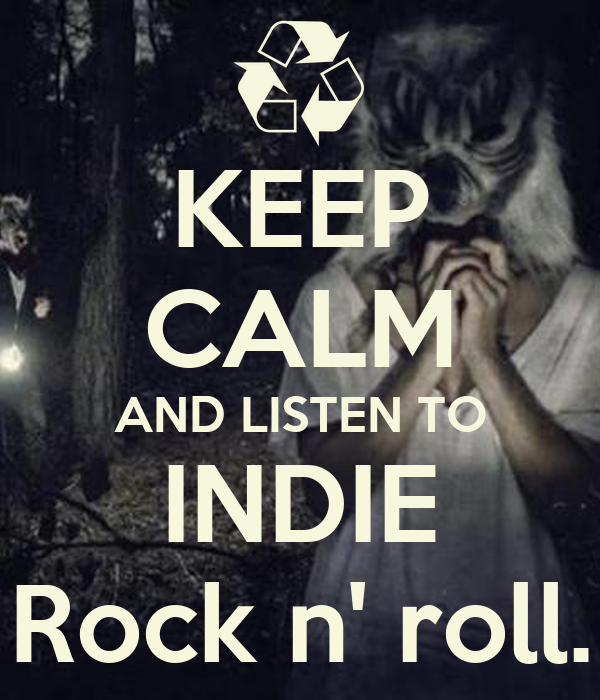 KEEP CALM AND LISTEN TO INDIE Rock n' roll.