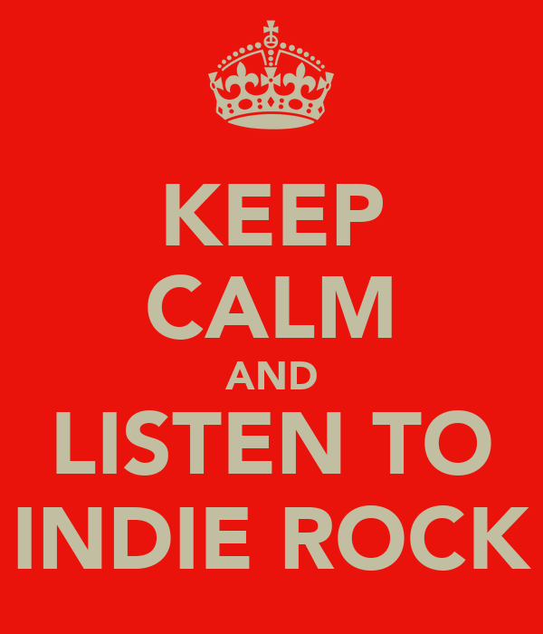 KEEP CALM AND LISTEN TO INDIE ROCK