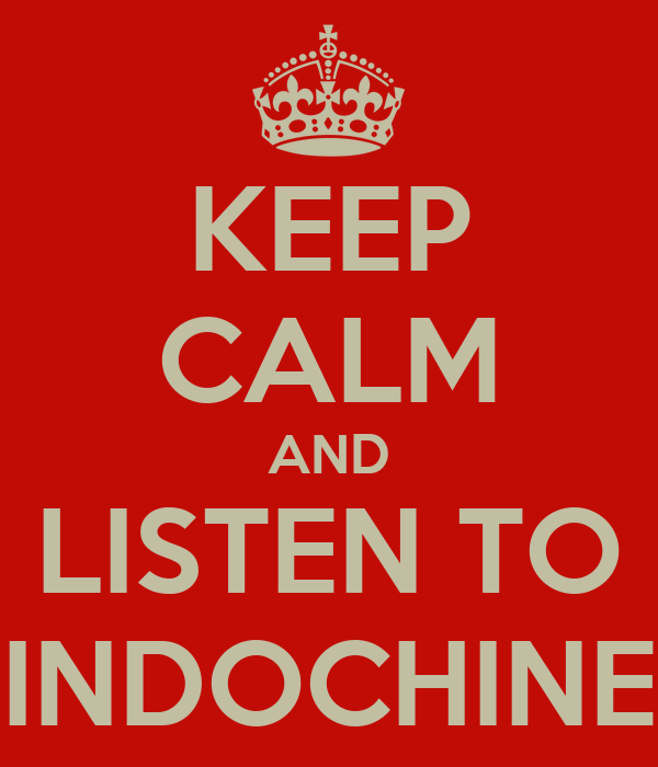 KEEP CALM AND LISTEN TO INDOCHINE