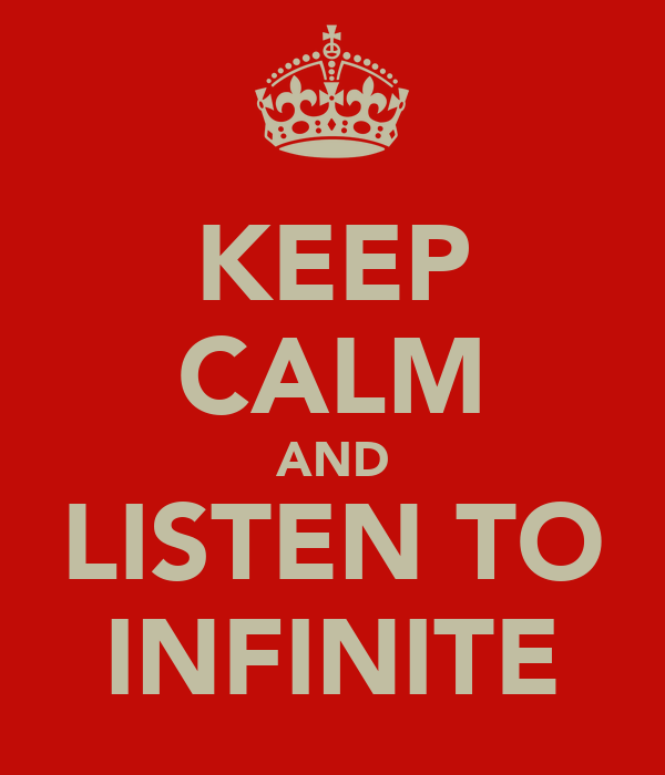 KEEP CALM AND LISTEN TO INFINITE