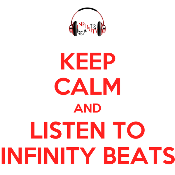 KEEP CALM AND LISTEN TO INFINITY BEATS