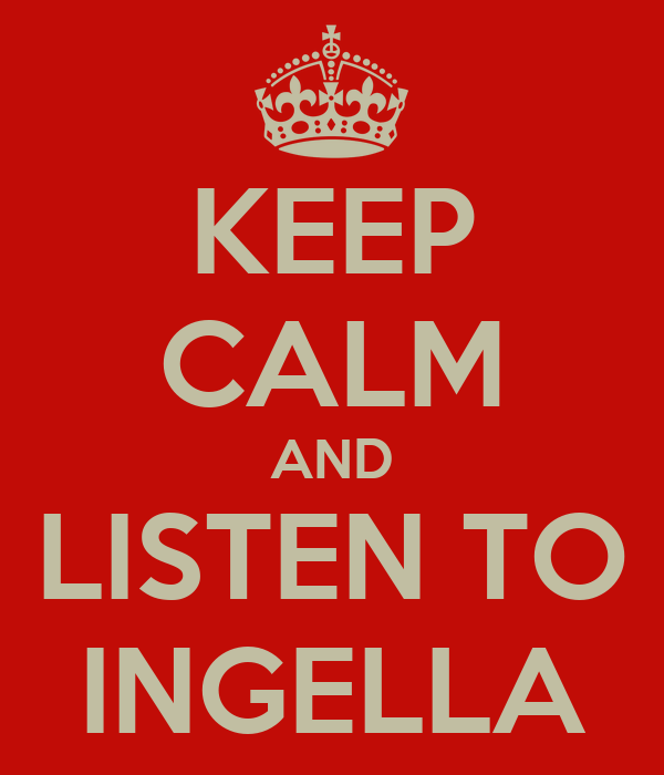KEEP CALM AND LISTEN TO INGELLA