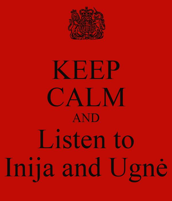 KEEP CALM AND Listen to Inija and Ugnė