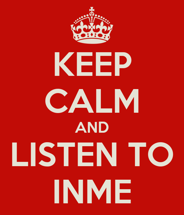 KEEP CALM AND LISTEN TO INME