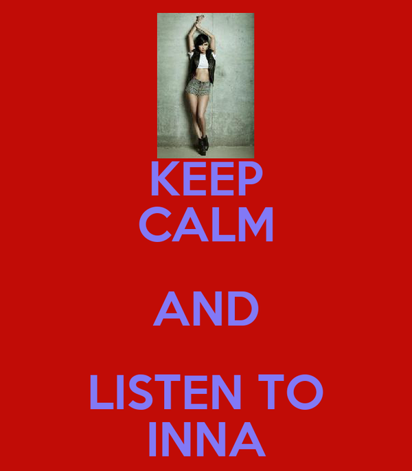 KEEP CALM AND LISTEN TO INNA