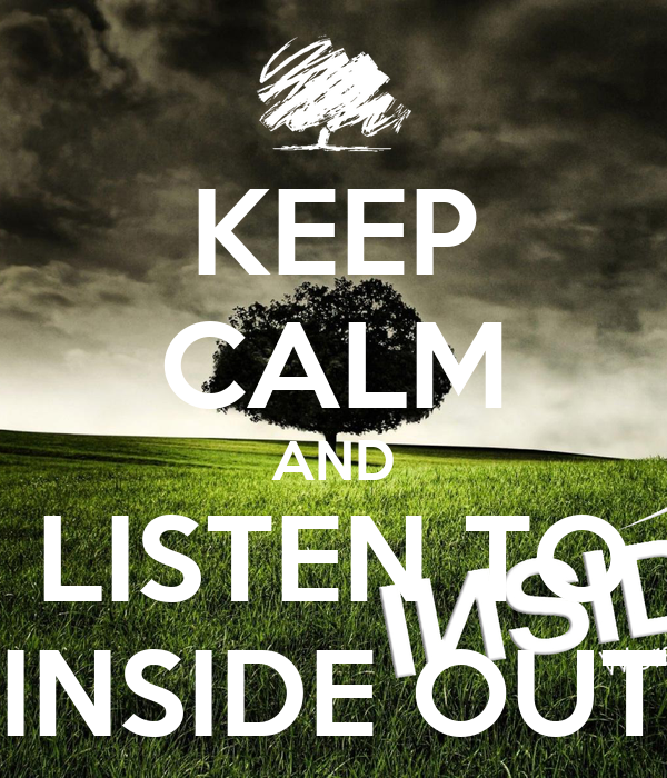 KEEP CALM AND LISTEN TO INSIDE OUT
