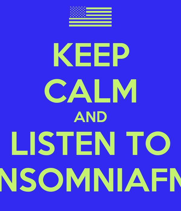 KEEP CALM AND LISTEN TO INSOMNIAFM