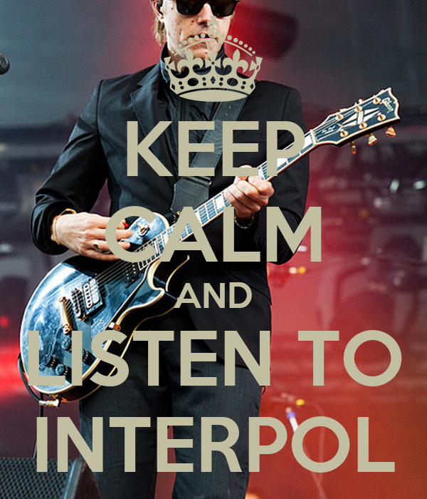 KEEP CALM AND LISTEN TO INTERPOL