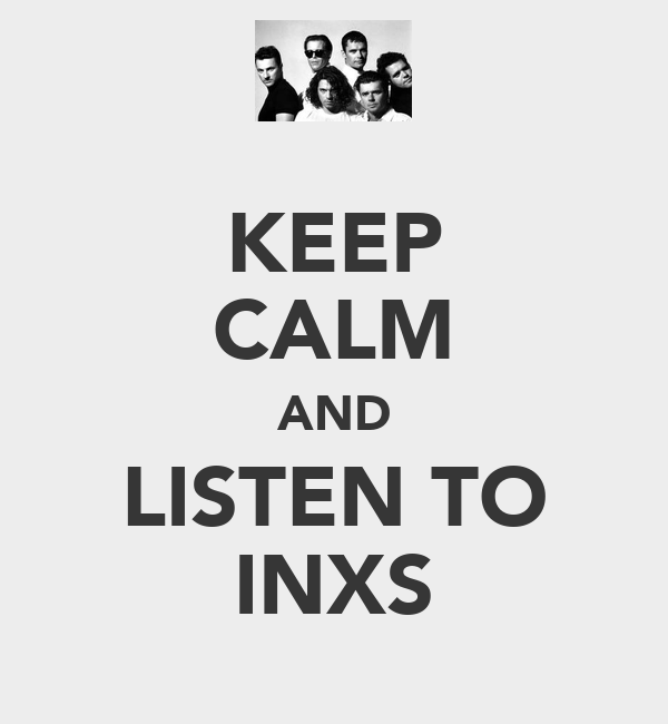 KEEP CALM AND LISTEN TO INXS