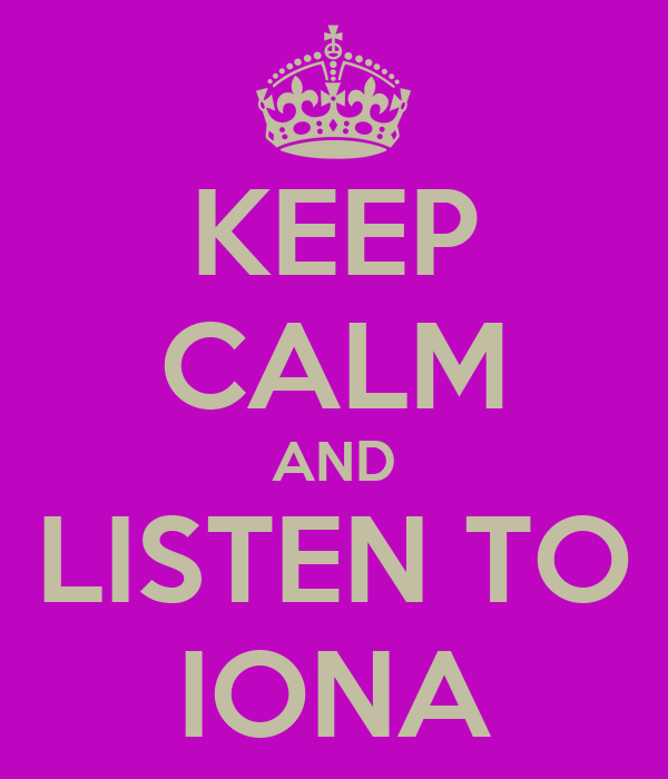 KEEP CALM AND LISTEN TO IONA