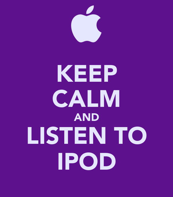KEEP CALM AND LISTEN TO IPOD