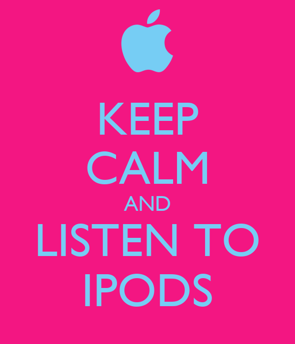 KEEP CALM AND LISTEN TO IPODS