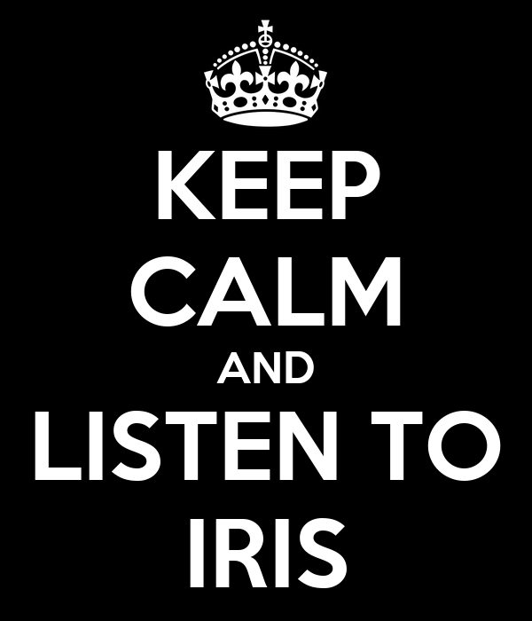 KEEP CALM AND LISTEN TO IRIS