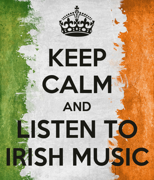 KEEP CALM AND LISTEN TO IRISH MUSIC