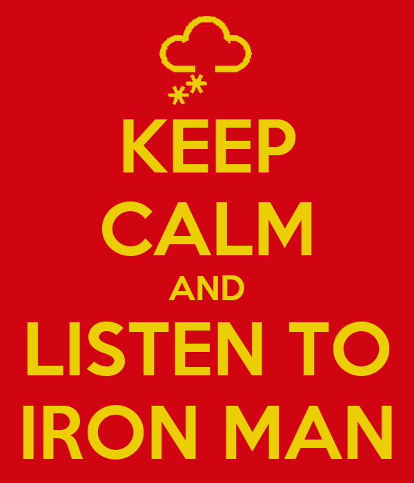 KEEP CALM AND LISTEN TO IRON MAN