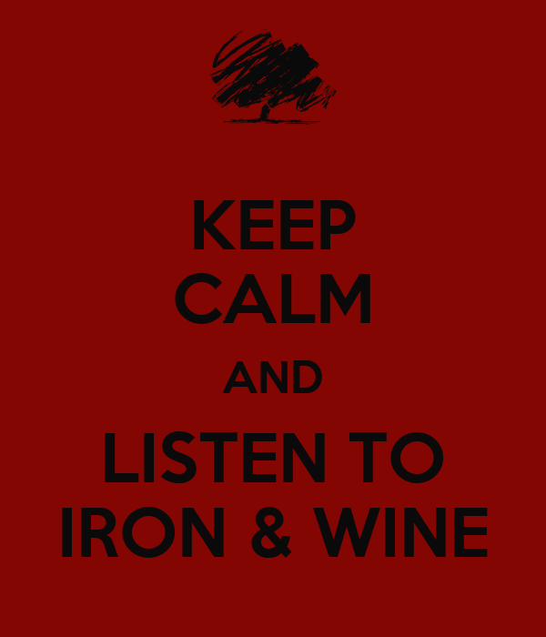 KEEP CALM AND LISTEN TO IRON & WINE