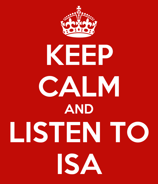 KEEP CALM AND LISTEN TO ISA