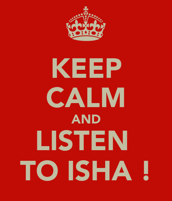 KEEP CALM AND LISTEN  TO ISHA !