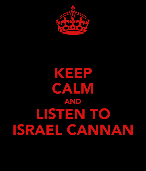 KEEP CALM AND LISTEN TO ISRAEL CANNAN
