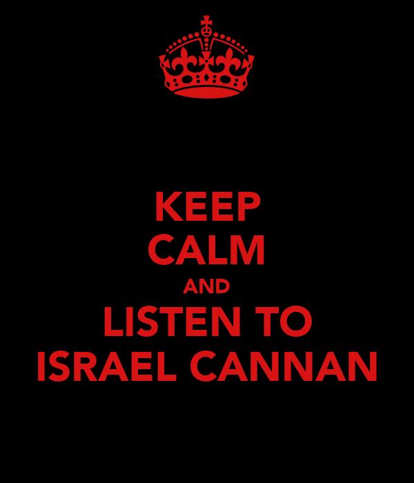 KEEP CALM AND LISTEN TO ISRAEL CANNAN