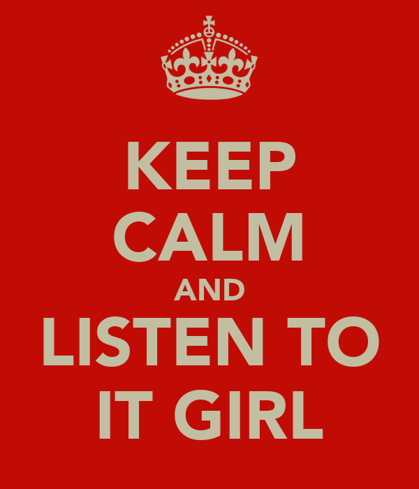 KEEP CALM AND LISTEN TO IT GIRL