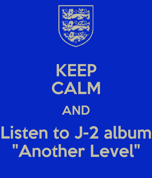 """KEEP CALM AND Listen to J-2 album """"Another Level"""""""
