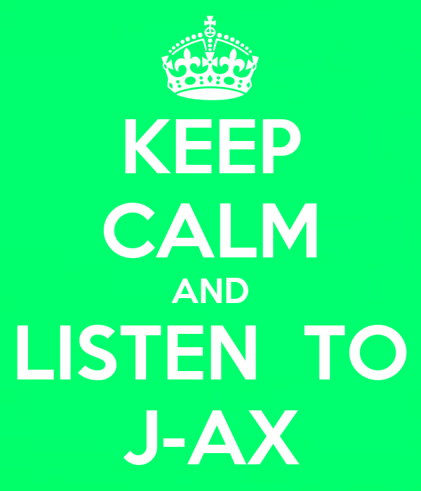 KEEP CALM AND LISTEN  TO J-AX