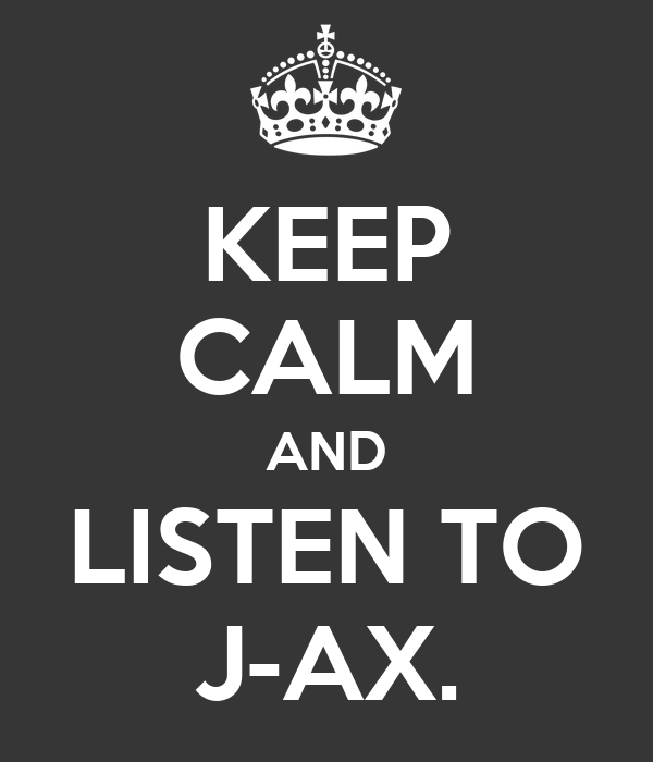 KEEP CALM AND LISTEN TO J-AX.
