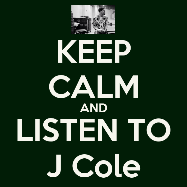 KEEP CALM AND LISTEN TO J Cole