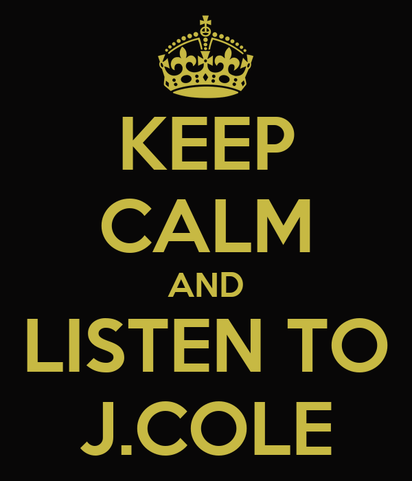 KEEP CALM AND LISTEN TO J.COLE