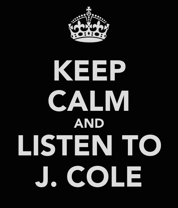 KEEP CALM AND LISTEN TO J. COLE