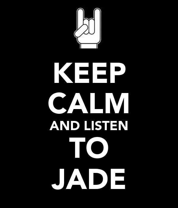KEEP CALM AND LISTEN TO JADE