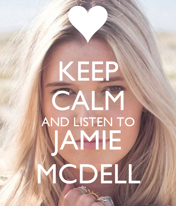 KEEP CALM AND LISTEN TO JAMIE MCDELL