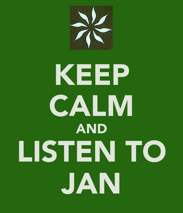 KEEP CALM AND LISTEN TO JAN