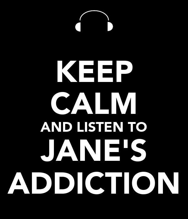 KEEP CALM AND LISTEN TO JANE'S ADDICTION