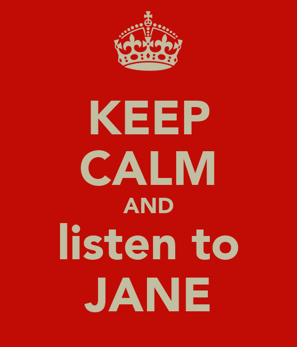 KEEP CALM AND listen to JANE