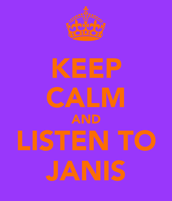 KEEP CALM AND LISTEN TO JANIS