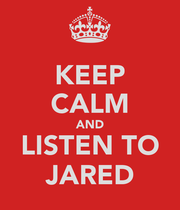 KEEP CALM AND LISTEN TO JARED