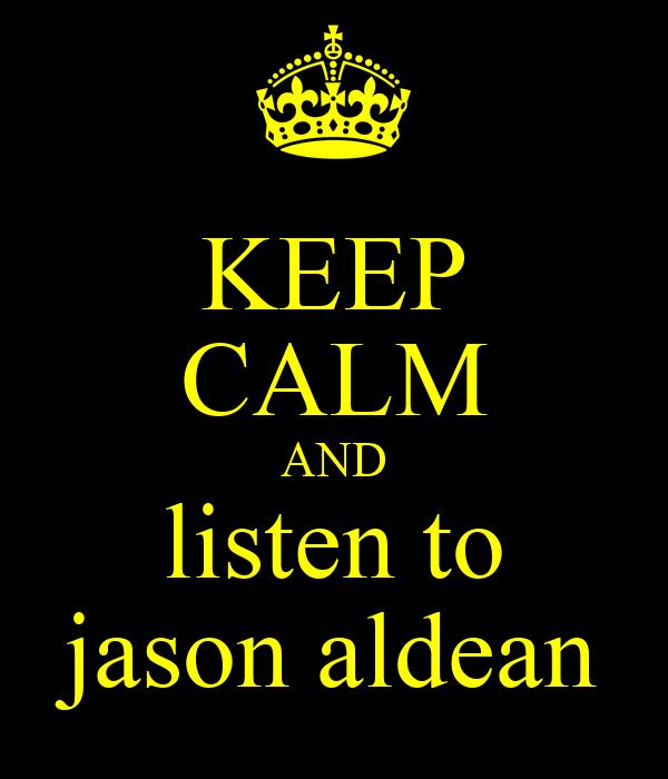 KEEP CALM AND listen to jason aldean
