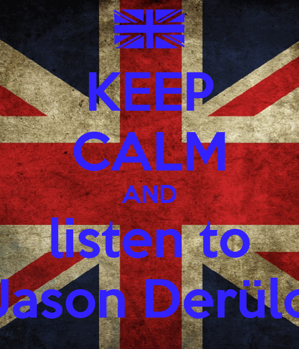 KEEP CALM AND listen to Jason Derülo