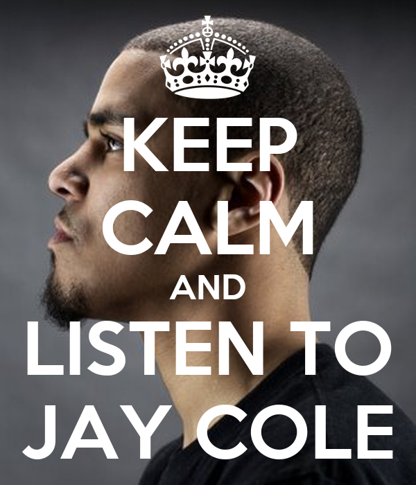 KEEP CALM AND LISTEN TO JAY COLE