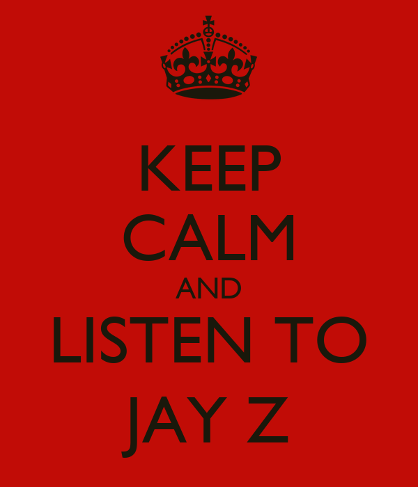 KEEP CALM AND LISTEN TO JAY Z